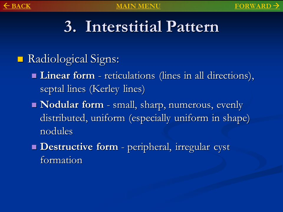 3. Interstitial Pattern Radiological Signs: Radiological Signs: Linear form - reticulations (lines in all directions), septal lines (Kerley lines) Lin