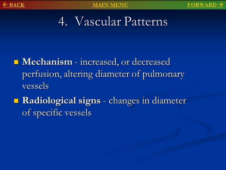 4. Vascular Patterns Mechanism - increased, or decreased perfusion, altering diameter of pulmonary vessels Mechanism - increased, or decreased perfusi