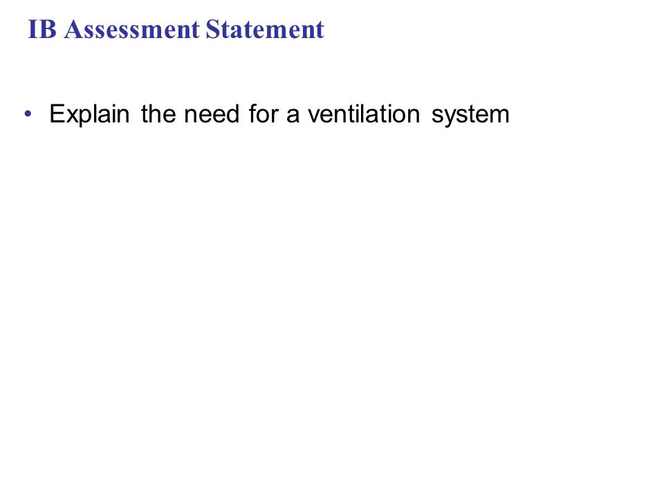 IB Assessment Statement Explain the need for a ventilation system