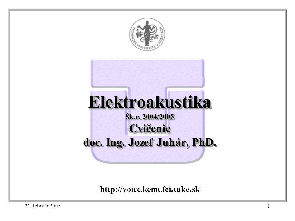 21. február 2005 1 Elektroakustika Šk.r. 2004/2005 Cvičenie doc.