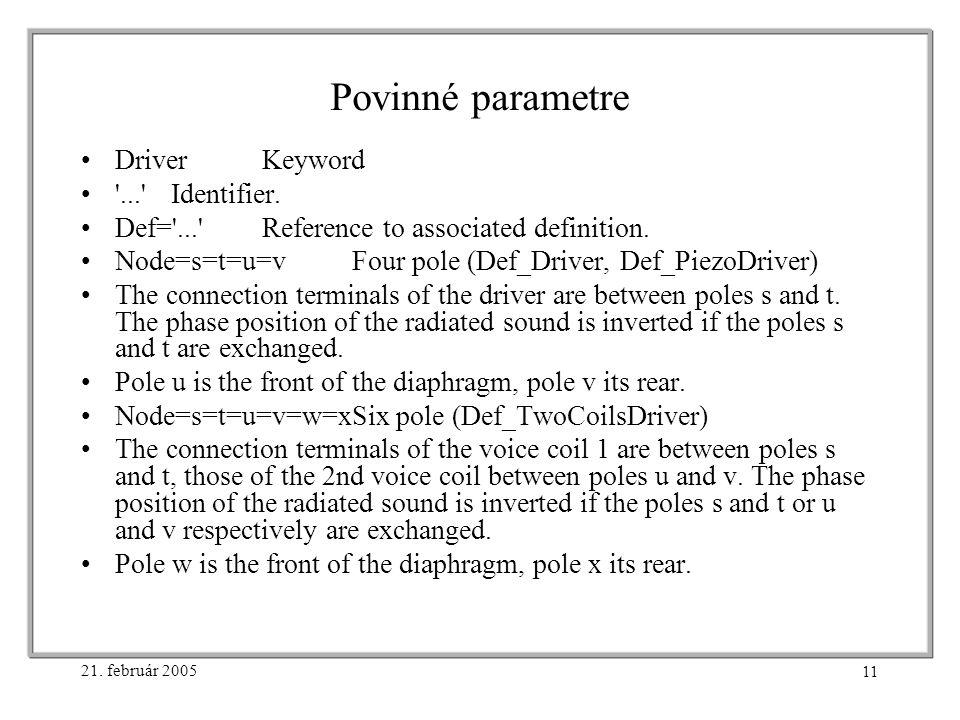 21. február 2005 11 Povinné parametre DriverKeyword ... Identifier.
