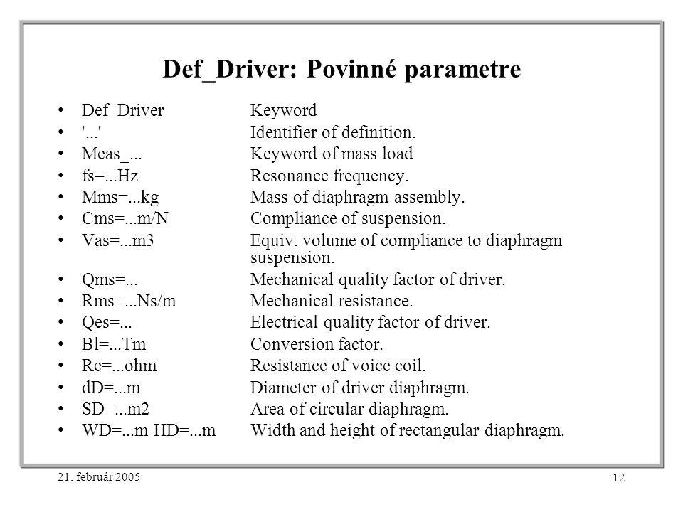 21. február 2005 12 Def_Driver: Povinné parametre Def_DriverKeyword ... Identifier of definition.