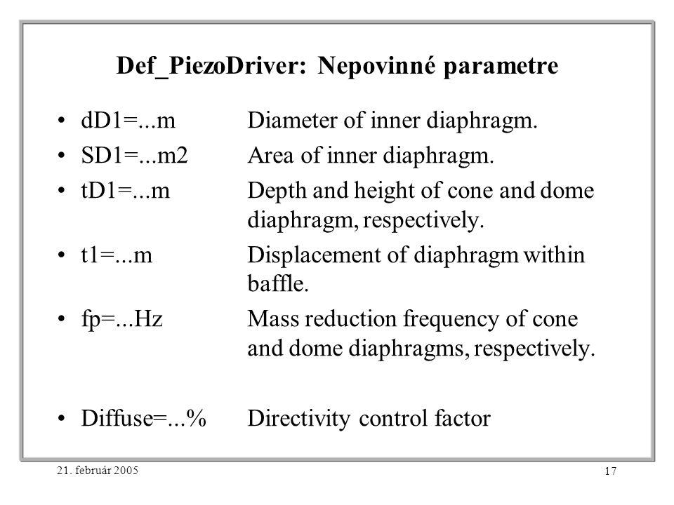 21. február 2005 17 Def_PiezoDriver: Nepovinné parametre dD1=...mDiameter of inner diaphragm.