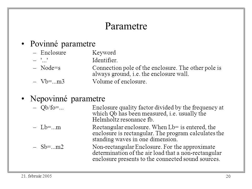 21. február 2005 20 Parametre Povinné parametre –EnclosureKeyword – ... Identifier.