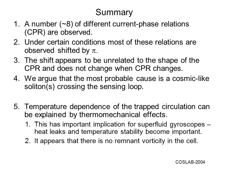 COSLAB-2004 Summary 1.A number (~8) of different current-phase relations (CPR) are observed.