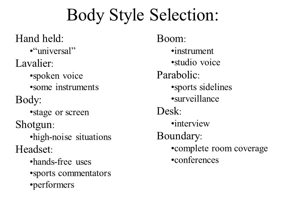 """Body Style Selection: Hand held: """"universal"""" Lavalier : spoken voice some instruments Body: stage or screen Shotgun : high-noise situations Headset :"""