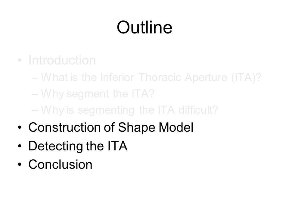 Outline Introduction –What is the Inferior Thoracic Aperture (ITA)? –Why segment the ITA? –Why is segmenting the ITA difficult? Construction of Shape