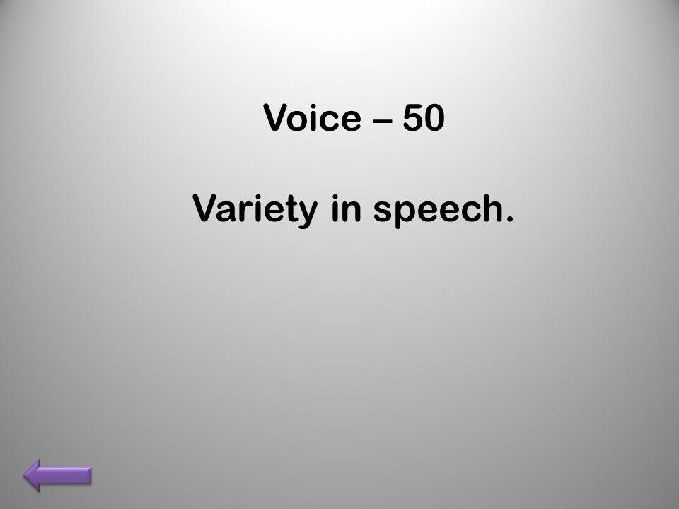Voice – 50 Variety in speech.