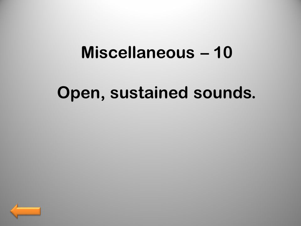 Miscellaneous – 10 Open, sustained sounds.