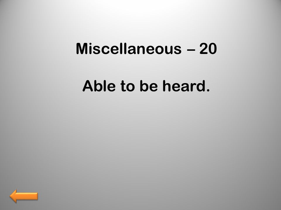 Miscellaneous – 20 Able to be heard.