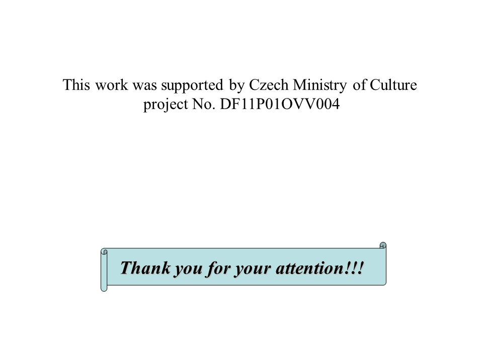 Thank you for your attention!!. This work was supported by Czech Ministry of Culture project No.
