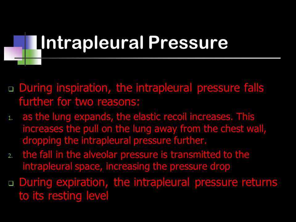 Intrapleural Pressure  During inspiration, the intrapleural pressure falls further for two reasons: 1. as the lung expands, the elastic recoil increa