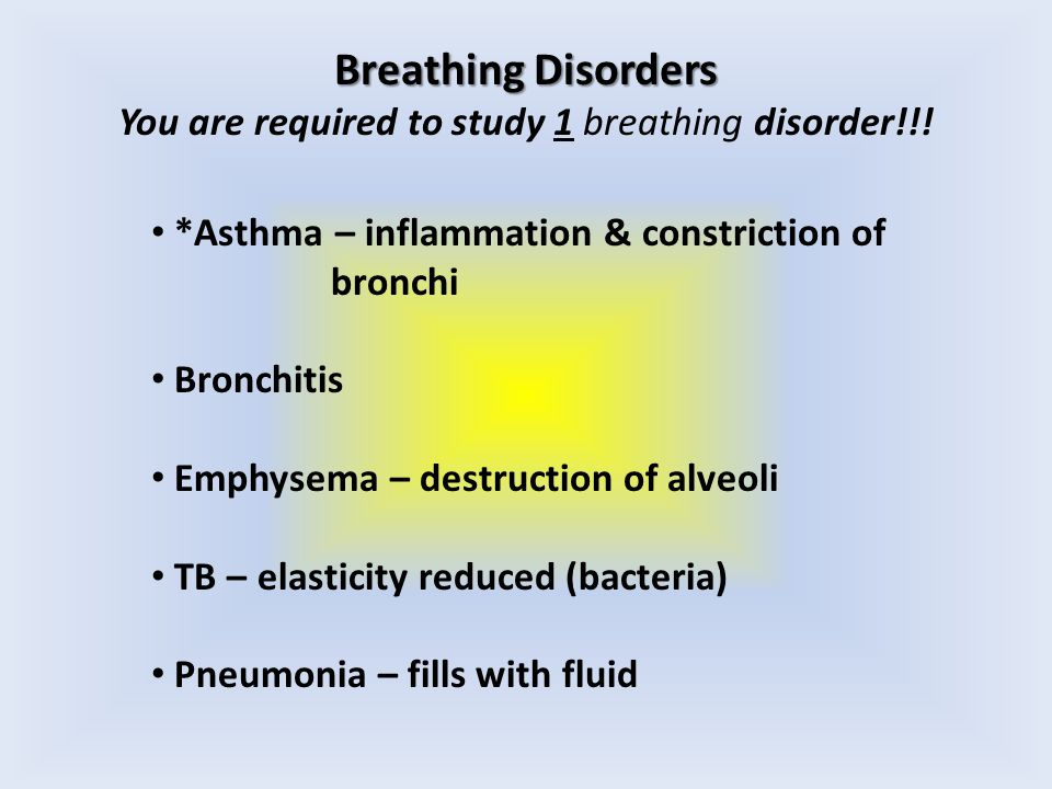 Breathing Disorders You are required to study 1 breathing disorder!!.