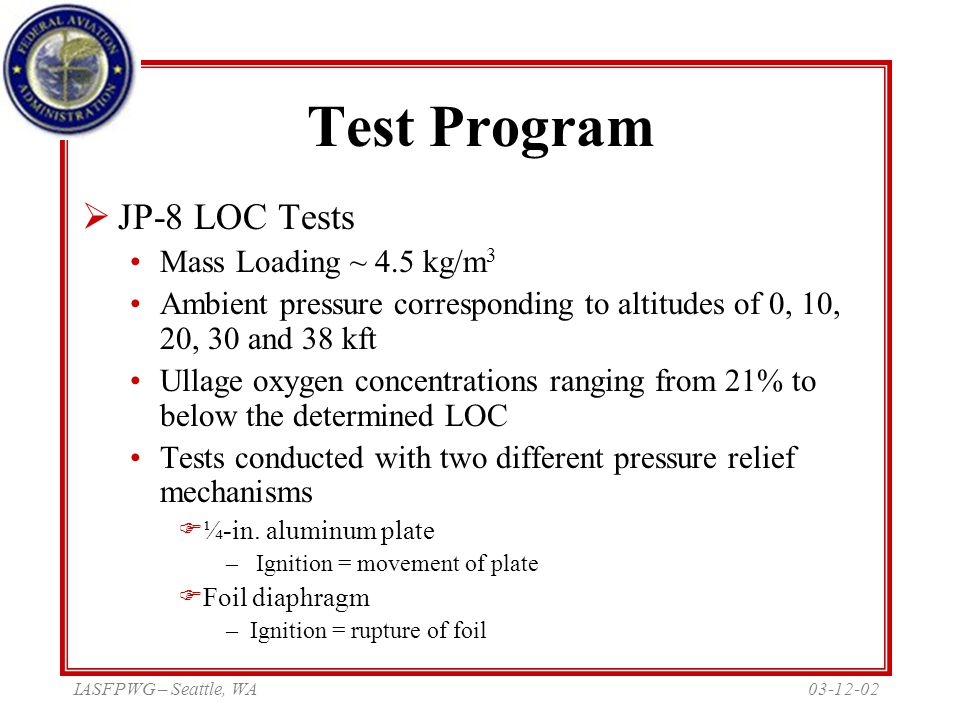 03-12-02IASFPWG – Seattle, WA Test Program  JP-8 LOC Tests Mass Loading ~ 4.5 kg/m 3 Ambient pressure corresponding to altitudes of 0, 10, 20, 30 and