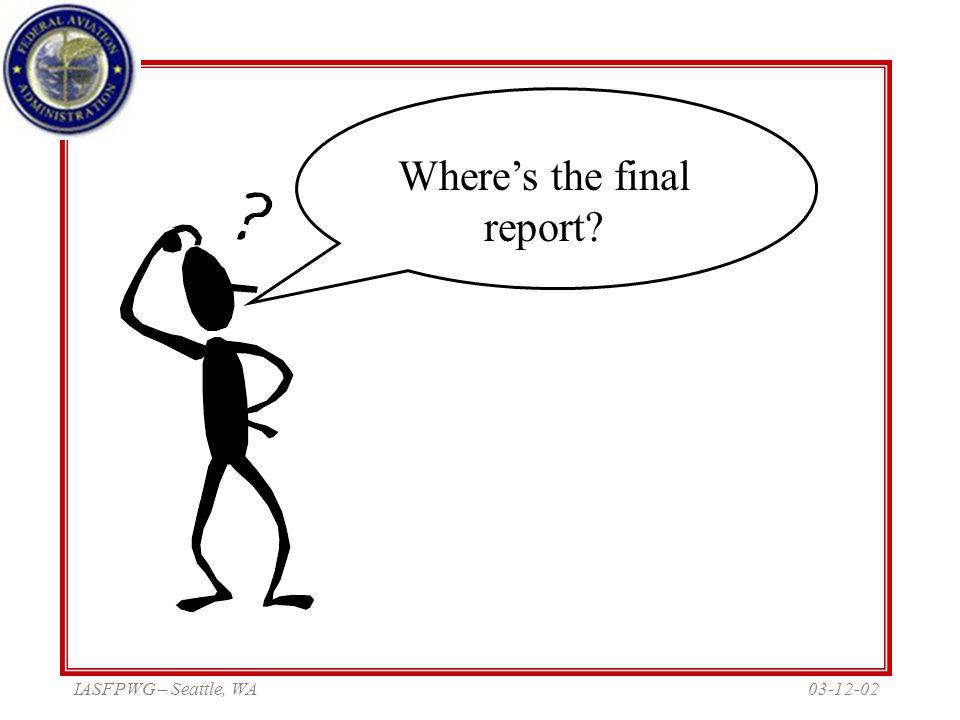 03-12-02IASFPWG – Seattle, WA Where's the final report?