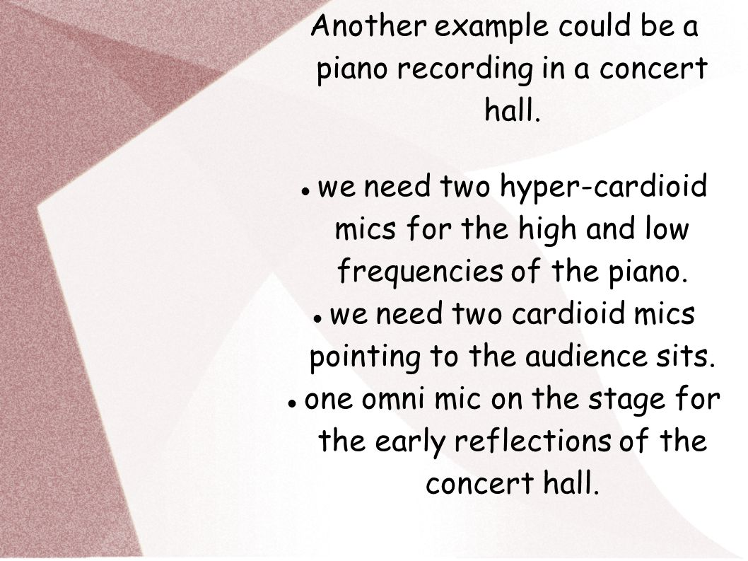 Another example could be a piano recording in a concert hall.