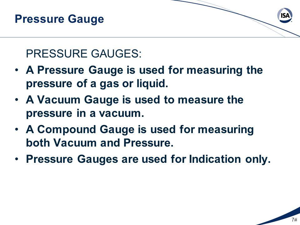18# Pressure Gauge Installation Gas Service Liquid Service Top connection preferred for gas installations & side connection preferred for liquid installations.