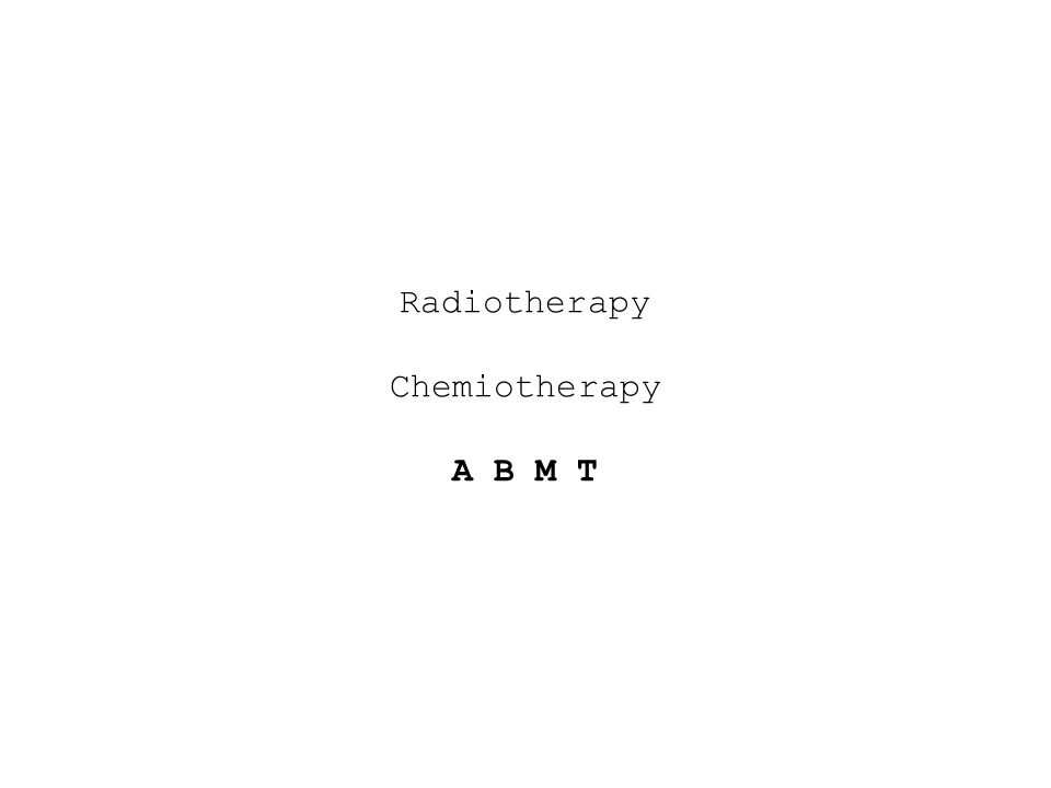 Radiotherapy Chemiotherapy A B M T