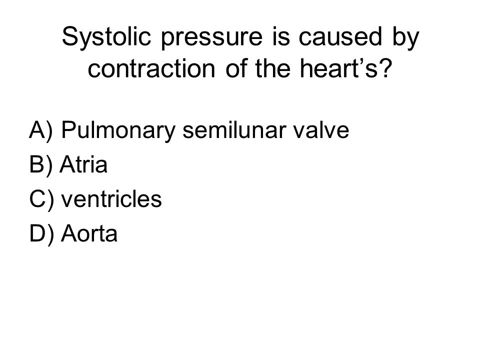 Systolic pressure is caused by contraction of the heart's.