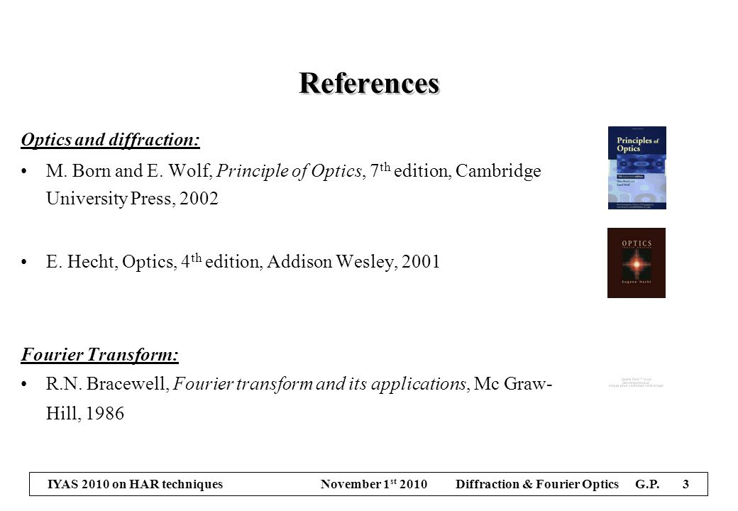 IYAS 2010 on HAR techniques November 1 st 2010 Diffraction & Fourier Optics G.P. 3 References Optics and diffraction: M. Born and E. Wolf, Principle o