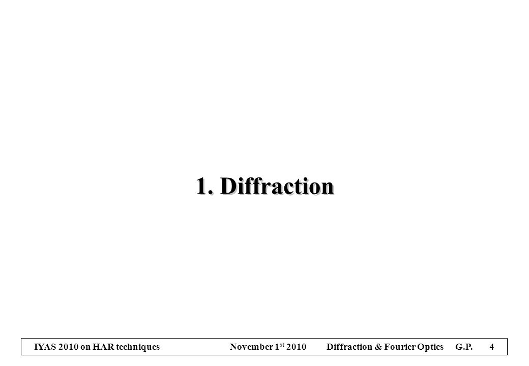 IYAS 2010 on HAR techniques November 1 st 2010 Diffraction & Fourier Optics G.P. 4 1. Diffraction