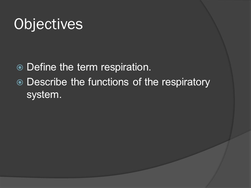 Objectives  List and identify the structures of the respiratory system and describe the function of each.