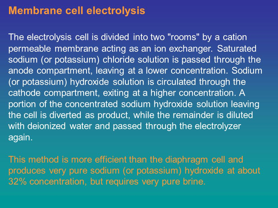 Membrane cell electrolysis The electrolysis cell is divided into two