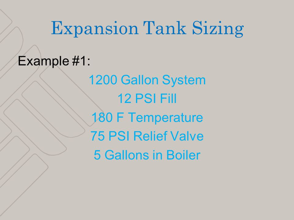 27 Expansion Tank Sizing Example #1: 1200 Gallon System 12 PSI Fill 180 F Temperature 75 PSI Relief Valve 5 Gallons in Boiler