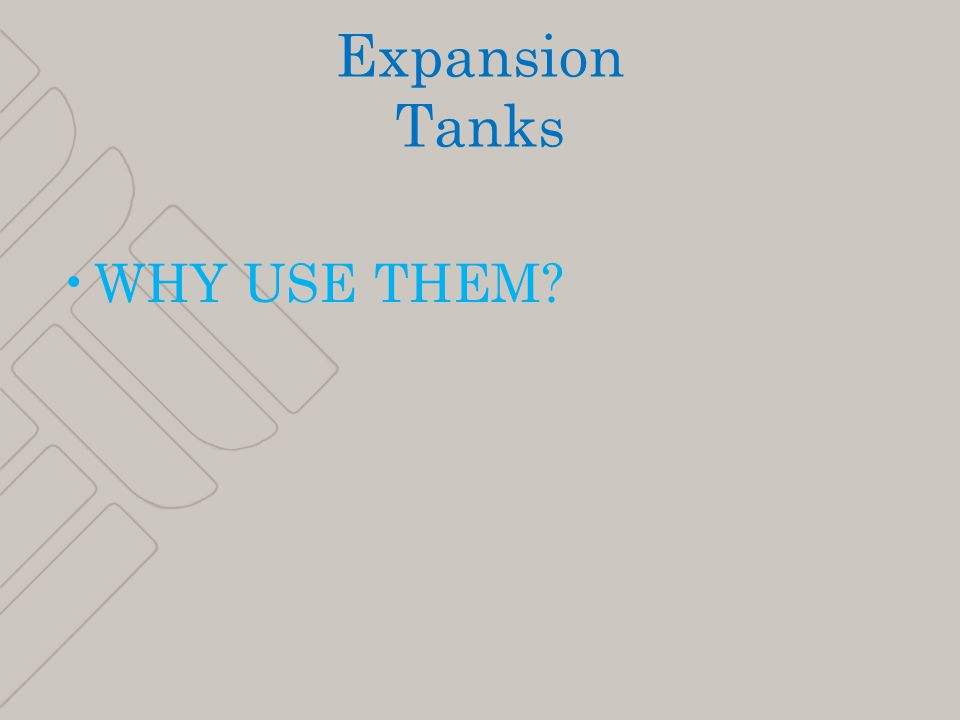4 Expansion Tanks WHY USE THEM
