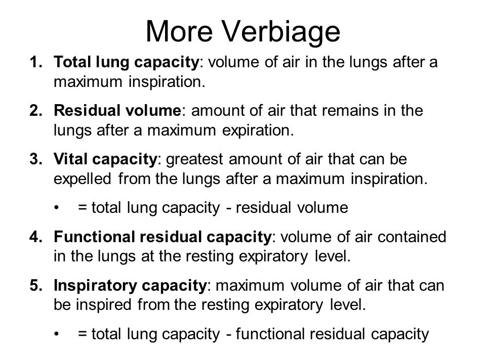 More Verbiage 1.Total lung capacity: volume of air in the lungs after a maximum inspiration.