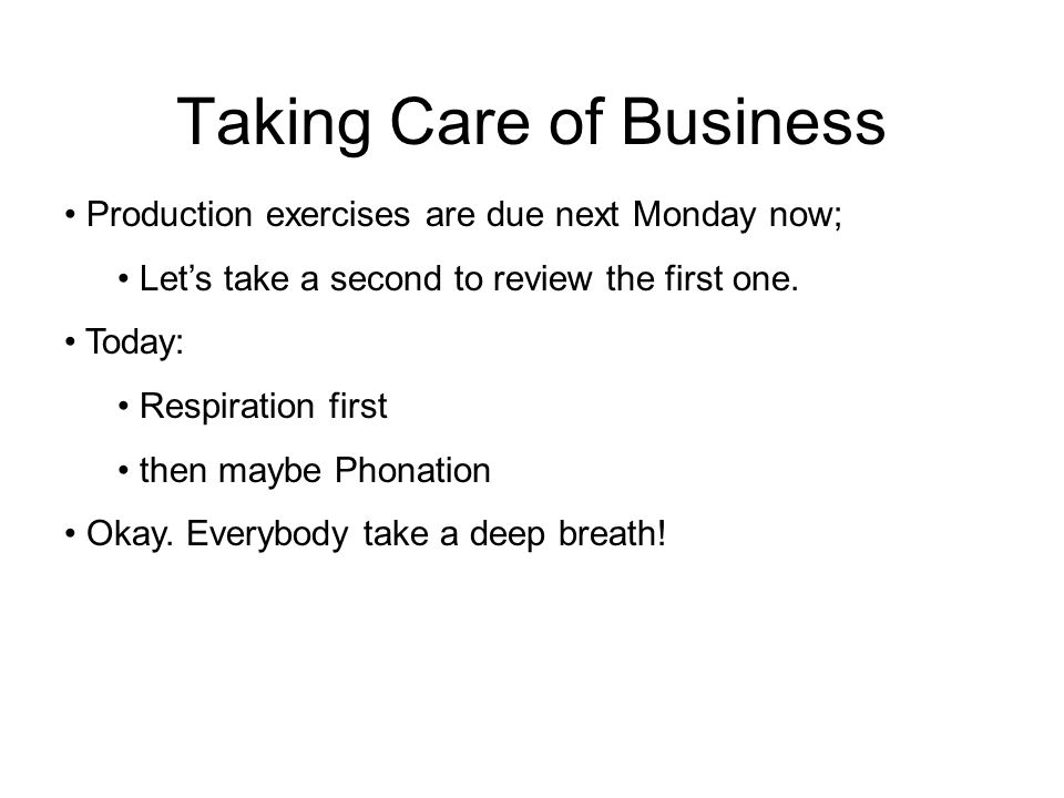 Taking Care of Business Production exercises are due next Monday now; Let's take a second to review the first one.