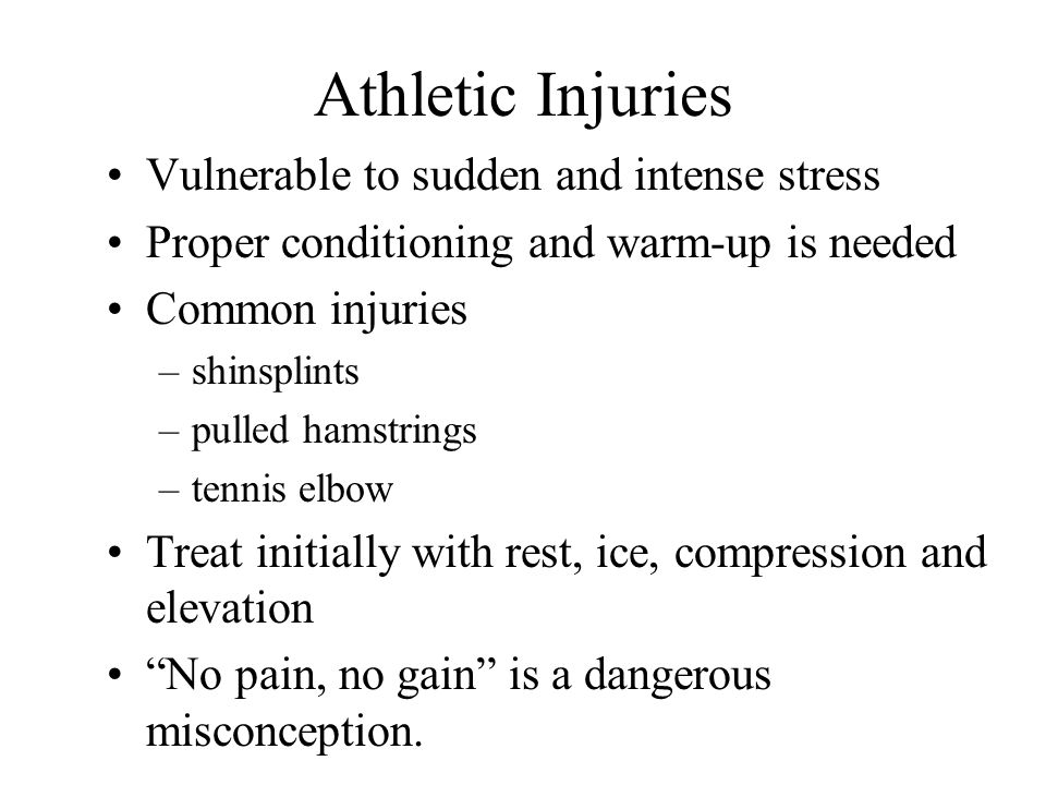 Athletic Injuries Vulnerable to sudden and intense stress Proper conditioning and warm-up is needed Common injuries –shinsplints –pulled hamstrings –t