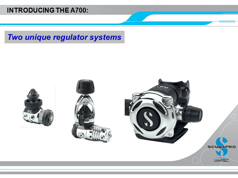 INTRODUCING THE A700: Two unique regulator systems