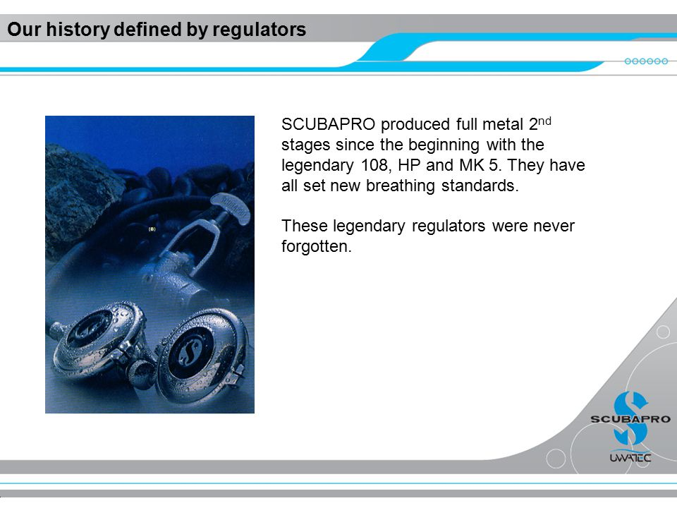 Our history defined by regulators SCUBAPRO produced full metal 2 nd stages since the beginning with the legendary 108, HP and MK 5.