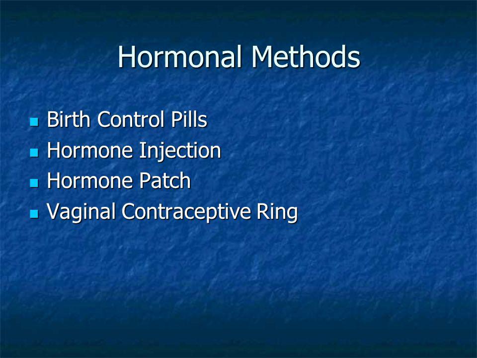Hormonal Methods Birth Control Pills Birth Control Pills Hormone Injection Hormone Injection Hormone Patch Hormone Patch Vaginal Contraceptive Ring Vaginal Contraceptive Ring