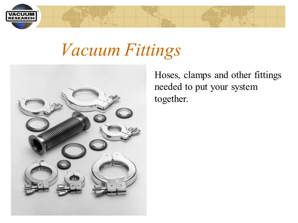 Vacuum Fittings Hoses, clamps and other fittings needed to put your system together.