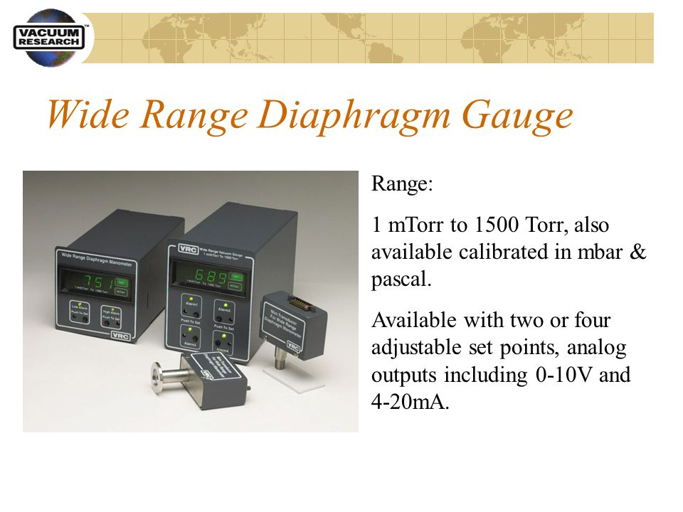 Wide Range Diaphragm Gauge Range: 1 mTorr to 1500 Torr, also available calibrated in mbar & pascal.
