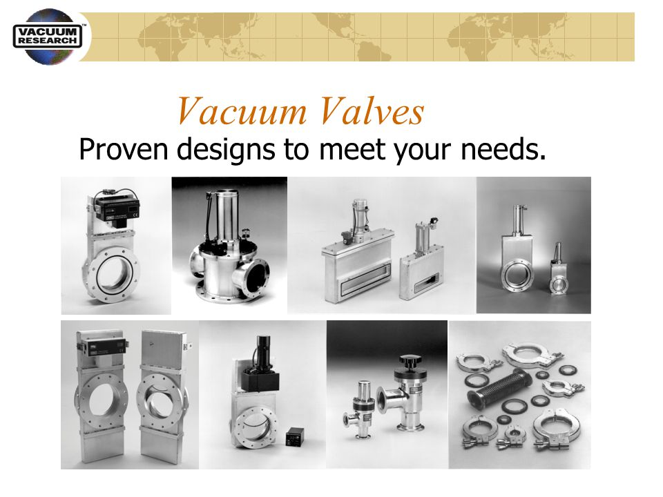 Vacuum Valves Proven designs to meet your needs.