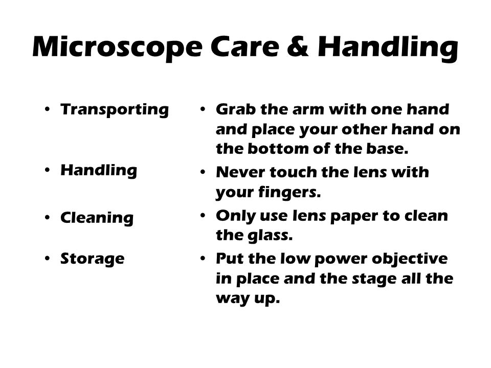 Microscope Care & Handling Transporting Handling Cleaning Storage Grab the arm with one hand and place your other hand on the bottom of the base.