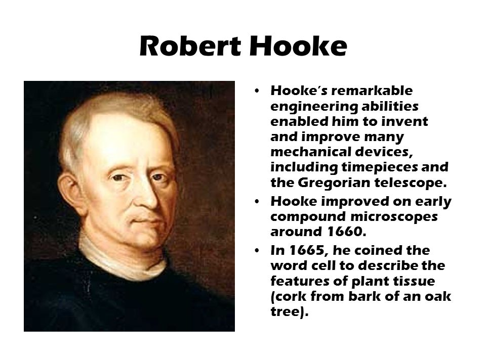Robert Hooke Hooke's remarkable engineering abilities enabled him to invent and improve many mechanical devices, including timepieces and the Gregorian telescope.