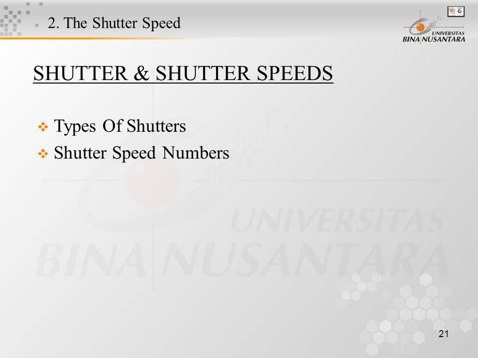 21 SHUTTER & SHUTTER SPEEDS  Types Of Shutters  Shutter Speed Numbers 2. The Shutter Speed