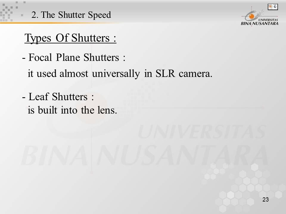 23 - Focal Plane Shutters : it used almost universally in SLR camera.