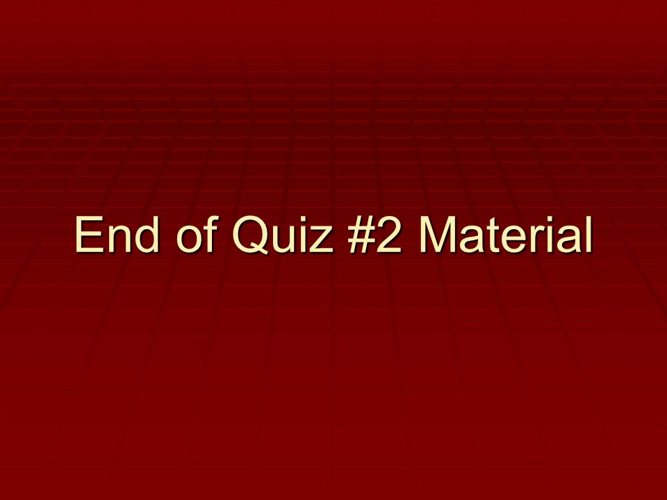 End of Quiz #2 Material