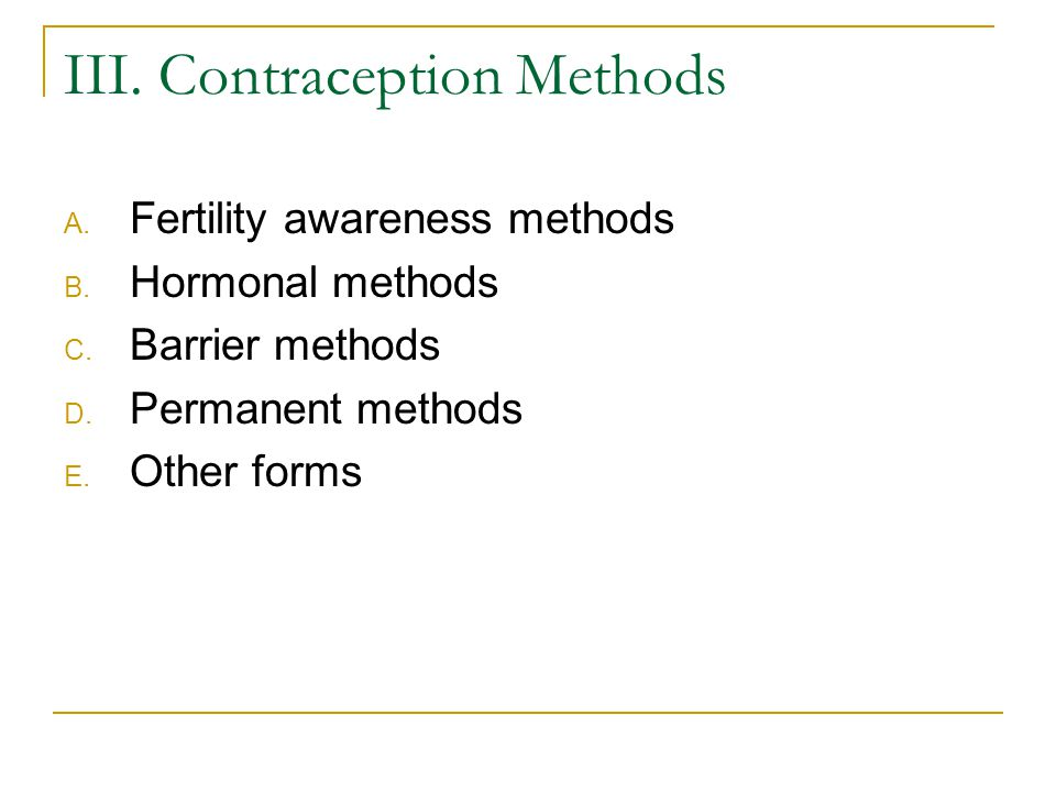 III. Contraception Methods A. Fertility awareness methods B.