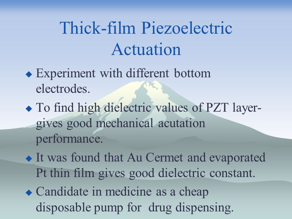 Thick-film Piezoelectric Actuation  Experiment with different bottom electrodes.  To find high dielectric values of PZT layer- gives good mechanical