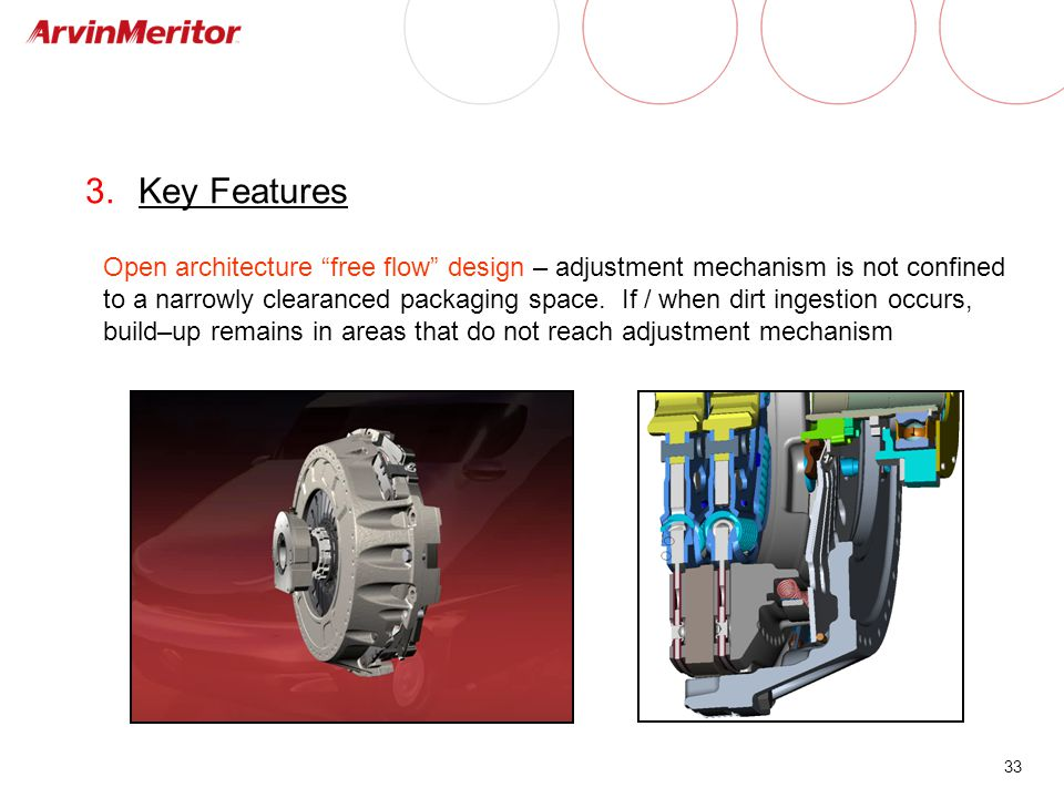 """33 3.Key Features Open architecture """"free flow"""" design – adjustment mechanism is not confined to a narrowly clearanced packaging space. If / when dirt"""