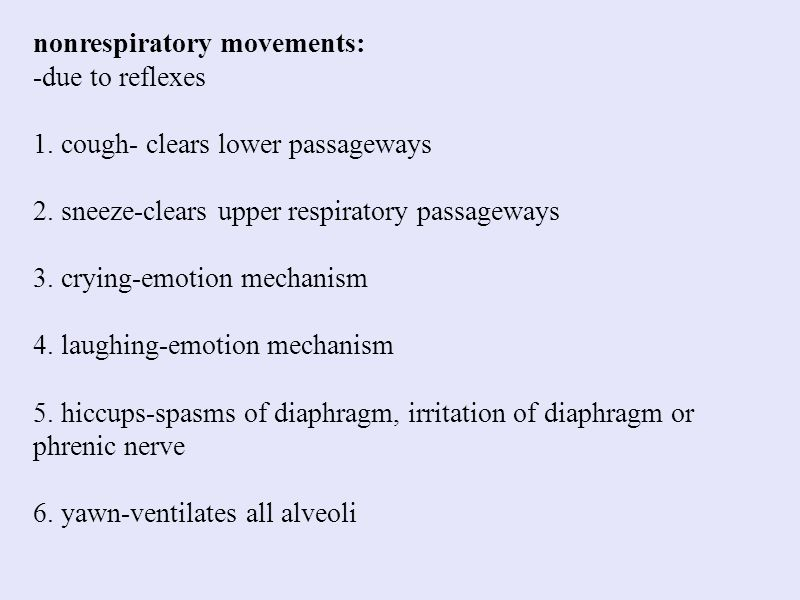 nonrespiratory movements: -due to reflexes 1. cough- clears lower passageways 2. sneeze-clears upper respiratory passageways 3. crying-emotion mechani