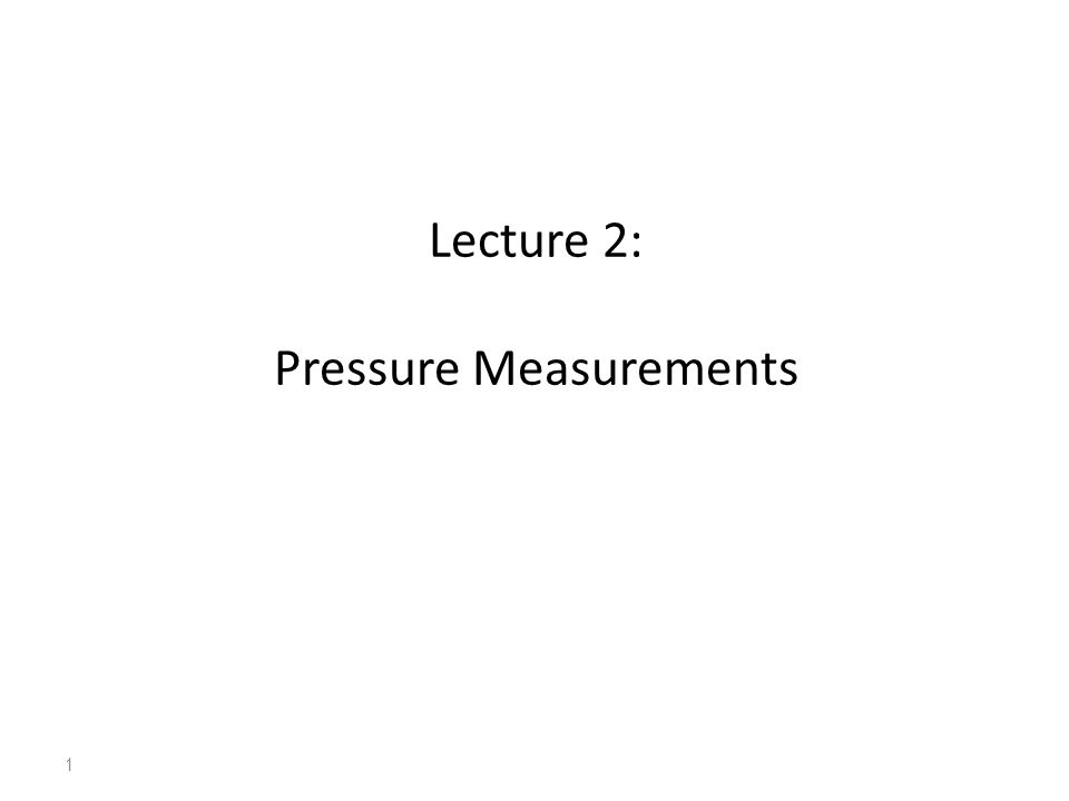 Lecture 2: Pressure Measurements 1