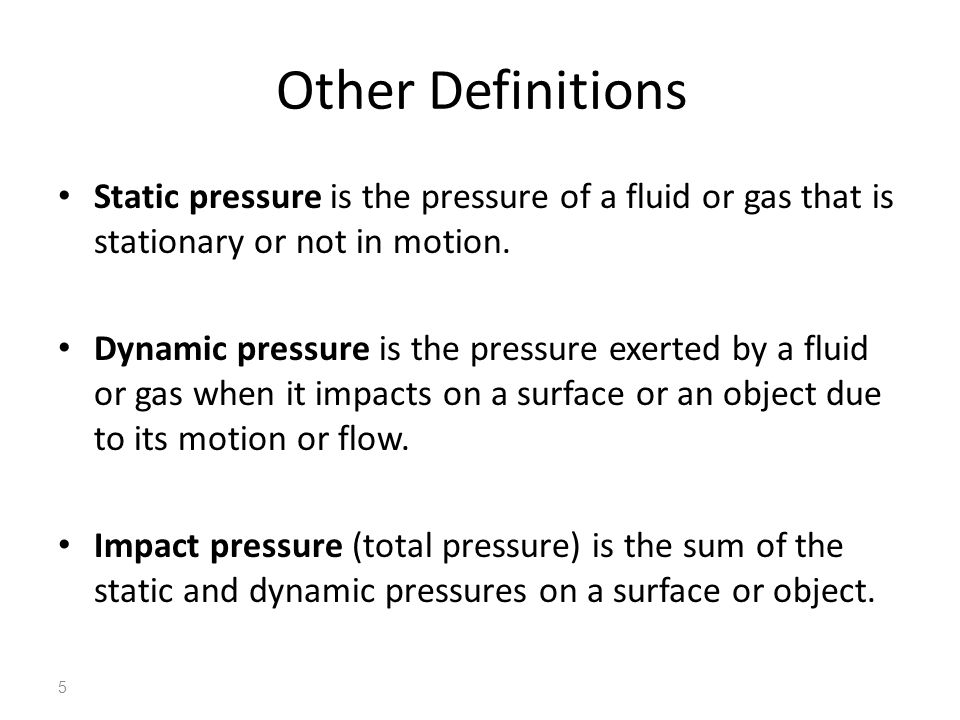 Other Definitions Static pressure is the pressure of a fluid or gas that is stationary or not in motion. Dynamic pressure is the pressure exerted by a
