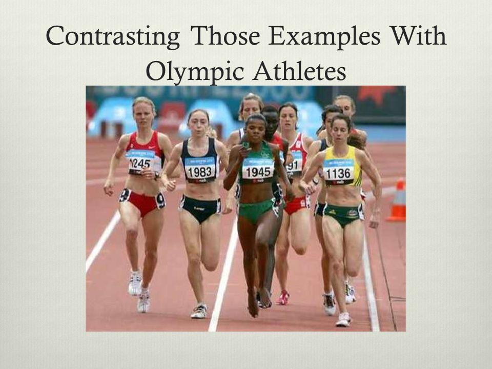 Contrasting Those Examples With Olympic Athletes